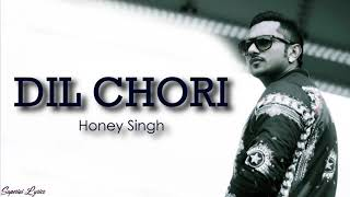 : Yo Yo Honey Singh - DIL CHORI (Lyrics) | Sonu Ke Titu Ki Sweety