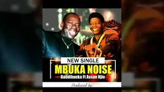 Badibunka Ft Assan Njie - MBUKA NOISE - NEW 2017
