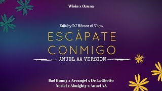 Escápate Conmigo (Anuel Version) - Wisin, Ozuna, Bad Bunny, Arcangel, De La Ghetto, Noriel, Almighty