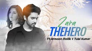 Armaan Mallik &Tulsi Kumar ~ZARA THEHRO Song Lyrics
