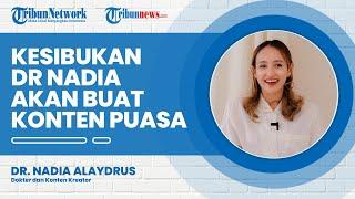Kesibukan dr Nadia Alaydrus, Buat Konten dan akan Berbagi Tips Sehat agar Puasa Lancar