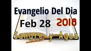 Evangelio del Dia- Miercoles 28 Febrero 2018- Meditemos en La Pasion de Cristo- Sangre y Agua