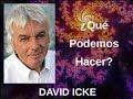 ¿Qué podemos hacer?... David Icke en español