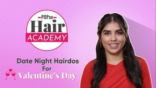 POPxo Hair Academy: Date Night Hairdos For Valentine's Day - POPxo