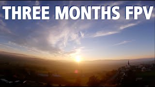 THREE MONTHS FPV - Freestyle Compilation