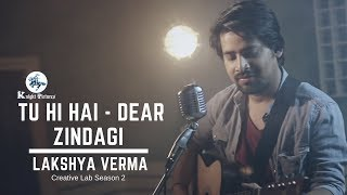 Tu Hi Hai   Dear Zindagi | Full Song Video | Lakshya Verma  | Creative Lab Season 2