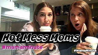 """Taking the """"Mess"""" Out of Hot Mess Moms"""