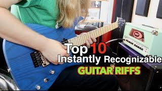 Top 10 Instantly Recognizable Guitar Riffs ( Whats Your Top 10?)
