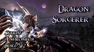 Skyrim Andromeda Build 2 - Dragon Sorcerer