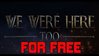 WE WERE HERE TOO ▶FOR FREE | MULTIPLAYER | FAST & EASY◀