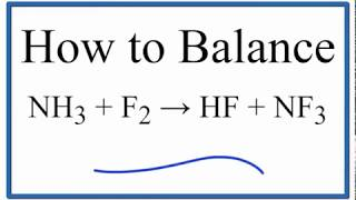 How To Balance NH3 + F2 = HF + NF3 (ammonia Plus Fluorine Gas)