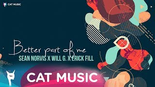 Sean Norvis x Will G. x Erick Fill - Better Part Of Me (Official Single)