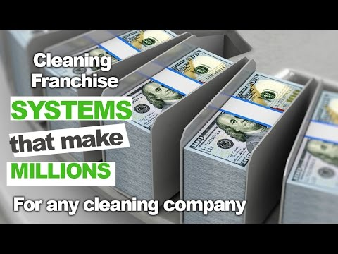Cleaning Franchise Systems That Make Millions and How to Implement them In Your Business