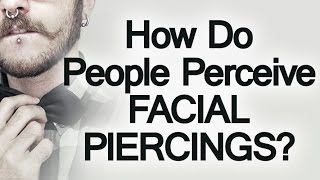 How Facial Piercings Affect Perception Of Attractiveness & Intelligence | Ear Nose Brow Lip Rings