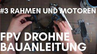 FPV Freestyle Drohne Bauanleitung - #3 Rahmen und Motoren
