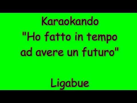 , title : 'Karaoke Italiano - Ho Fatto In Tempo Ad Avere Un Futuro - Ligabue ( Testo )'