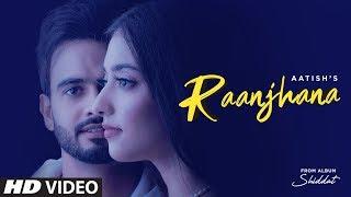 Raanjhana (Full Song) Aatish Ft Nikeet Dhillon   - YouTube