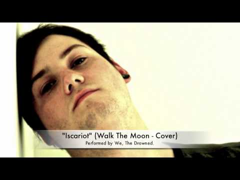 Iscariot - Walk The Moon cover by We, The Drowned.