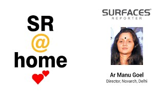 SR@HOME- Meet Architect Manu Goel | Director, Novarch, Delhi | Surfaces Reporter