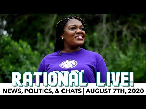 Rational Live! | Politics & Chats | August 7th, 2020