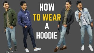 How to Wear a Hoodie | 6 Ways