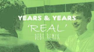 Years & Years - Real (Debt Remix)