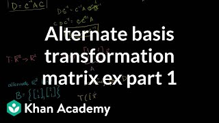 Lin Alg: Alternate Basis Tranformation Matrix Example