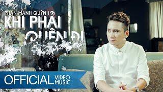 Khi Phải Quên Đi | Phan Mạnh Quỳnh | Official Music Video