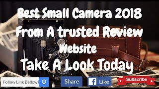 Best Small Camera 2018 Reviews and Top Products