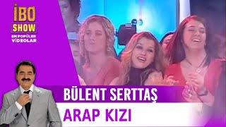 Bülent Serttaş - Arap Kızı (İbo Show)