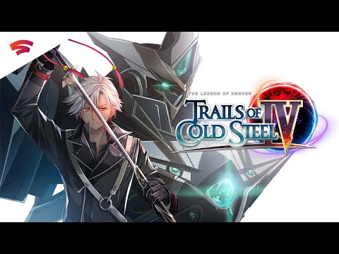 Official Trailer Stadia de The Legend of Heroes: Trails of Cold Steel IV