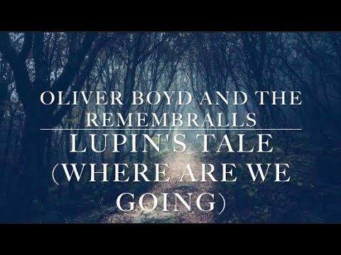 Lupin's Tale (Where Are We Going) - Oliver Boyd and the Remembralls - Lyrics