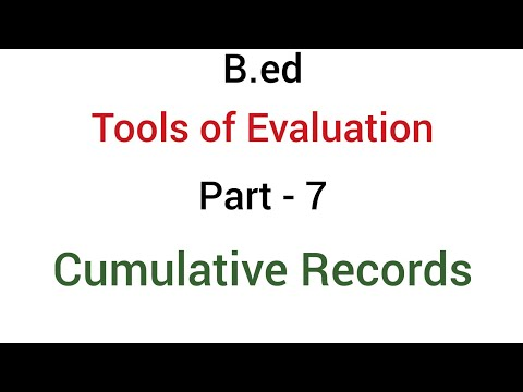 Part - 7 Cumulative Records | Tools of evaluation or Devices of evaluation | B.ed