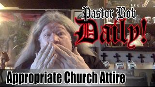 Appropriate Church Attire Pastor Bob DAILY!
