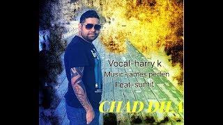 chad dila ro na  full video song harry k