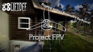 Ripping Joshua Bardwell's Backyard! | Liftoff FPV Simulator | Project FPV