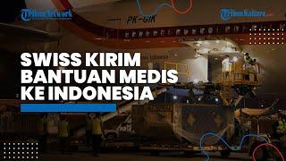 Swiss Kirim Bantuan Peralatan Medis dengan Total Berat 13 Ton untuk Penanganan Covid-19 di Indonesia