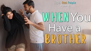 Super Desi People - | When You Have a Brother | Kholo.pk