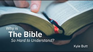 Kyle Butt: Why Is The Bible So Hard to Understand?