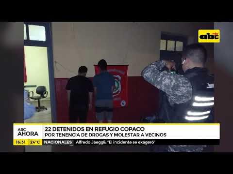 22 detenidos en refugio Copaco