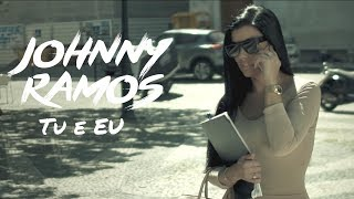Johnny Ramos - Tu e Eu (Vídeo)