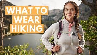 HIKING CLOTHES 101: What to Wear Hiking (summer hiking clothes and all about layering)