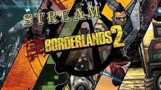 Стрим : В поисках приключений Финал!!!  Borderlands 2 ( Проходим сюжет )