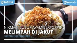 Nikmati Bubur Ayam Topping Melimpah di Kelapa Gading Jakarta Utara, Harganya Cuma Rp15 Ribu