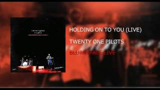 Twenty|One|Pilots: Holding On To You (LIVE) - BLURRYFACE LIVE