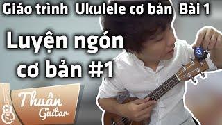 Tự Học Ukulele #1 | LUYỆN NGÓN CƠ BẢN 1 - BÀI HỌC RẤT QUAN TRỌNG | Thuận Guitar