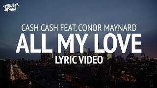 Cash Cash - All My Love (Lyrics) feat. Conor Maynard