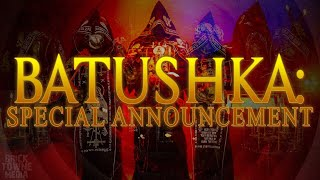 BATUSHKA! Important Announcement