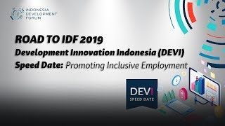 Road to IDF 2019 Development Innovation Indonesia (DEVI) Speed Date: Promoting Inclusive Employment