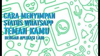 Tips - Cara Menyimpan Status Whatsapp Temanmu, dengan Aplikasi Bantuan